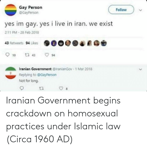Iranian, Government, and Crackdown: Iranian Government begins crackdown on homosexual practices under Islamic law (Circa 1960 AD)