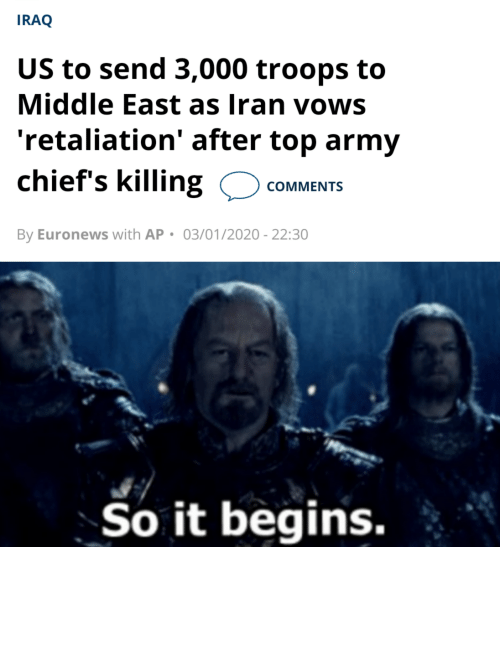Reddit, Army, and Chiefs: IRAQ  US to send 3,000 troops to  Middle East as Iran vows  'retaliation' after top army  chief's killing  COMMENTS  By Euronews with AP • 03/01/2020 - 22:30  So it begins. One does not simply walk into Mordor
