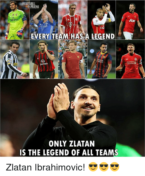 Memes, Zlatan Ibrahimovic, and 🤖: irat  EVERY TEAM HAS A LEGEND  ATA  FIRA  ONLY ZLATAN  IS THE LEGEND OF ALL TEAMS Zlatan Ibrahimovic! 😎😎😎