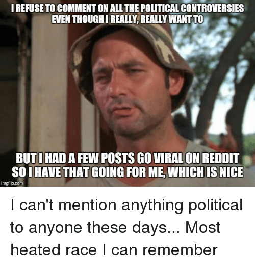 irefuse to commenton all the political controversies even thoughireally reallywantto 3140149 irefuse to commenton all the political controversies even,Political Posts Meme