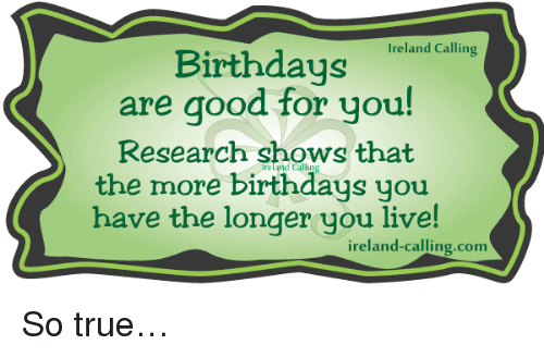 ireland calling birthdays are good for you research shows that the