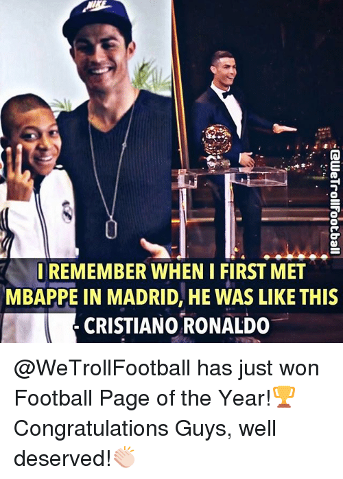 Cristiano Ronaldo, Football, and Memes: IREMEMBER WHEN I FIRST MET  MBAPPE IN MADRID, HE WAS LIKE THIS  CRISTIANO RONALDO @WeTrollFootball has just won Football Page of the Year!🏆 Congratulations Guys, well deserved!👏🏻