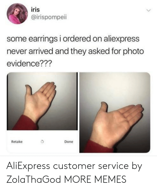 Dank, Memes, and Target: iris  @irispompeii  some earrings i ordered on aliexpress  never arrived and they asked for photo  evidence???  Retake  Done AliExpress customer service by ZolaThaGod MORE MEMES