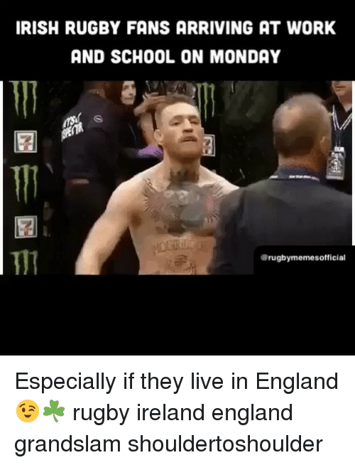 England, Irish, and School: IRISH RUGBY FANS ARRIVING AT WORK  AND SCHOOL ON MONDAY  @rugbymemesofficial Especially if they live in England 😉☘️ rugby ireland england grandslam shouldertoshoulder