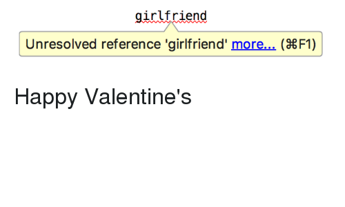 Happy, Girlfriend, and Programmer Humor: irlfriend  Unresolved reference 'girlfriend' more... (38F1)