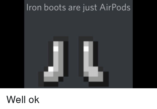 Iron Boots Are Just AirPods | Reddit Meme on ME ME