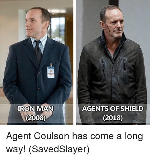 Iron Man, Memes, and Agents of Shield: IRON MAN  (2008)  AGENTS OF SHIELD  (2018) Agent Coulson has come a long way!  (SavedSlayer)