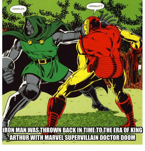 Arthur, Doctor, and Memes: IRON MANWASTHROWN BACKIN TIMETOTHE ERA OF KING  ARTHUR WITH MARVEL SUPERVILLAIN DOCTOR DOOM