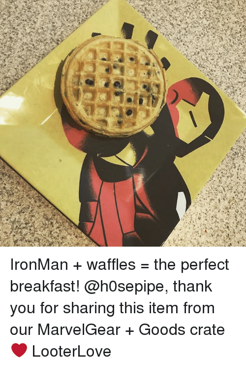 Memes, Thank You, and Breakfast: IronMan + waffles = the perfect breakfast! @h0sepipe, thank you for sharing this item from our MarvelGear + Goods crate ❤️ LooterLove