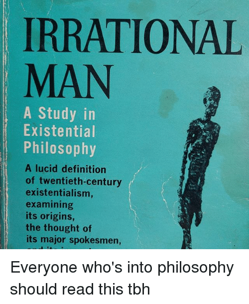 Memes, Tbh, And Definition: IRRATIONAL MAN A Study In Existential  Philosophy A Lucid