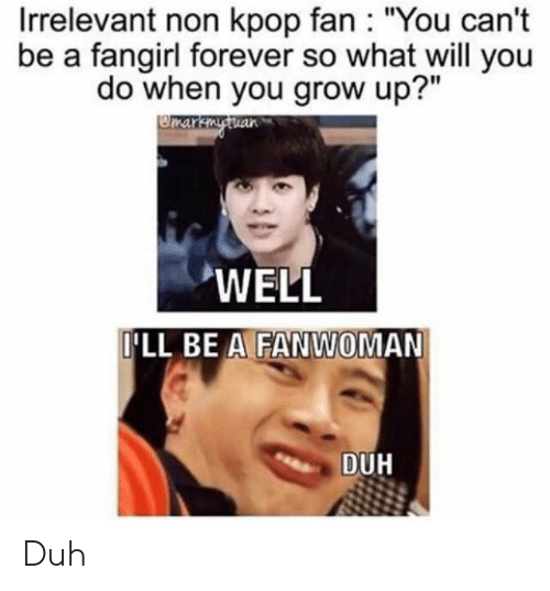 Irrelevant Non Kpop Fan You Can T Be A Fangirl Forever So What