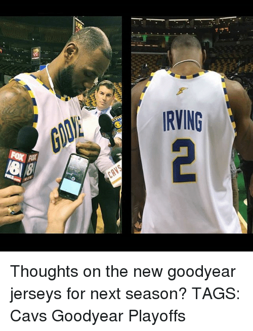 wholesale dealer b9372 ac5c2 IRVING Thoughts on the New Goodyear Jerseys for Next Season ...
