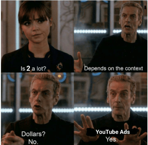 Funny, Tumblr, and youtube.com: Is 2 a lot?  Depends on the context  YouTube Ads  Dollars?  Yes.  No.  tos