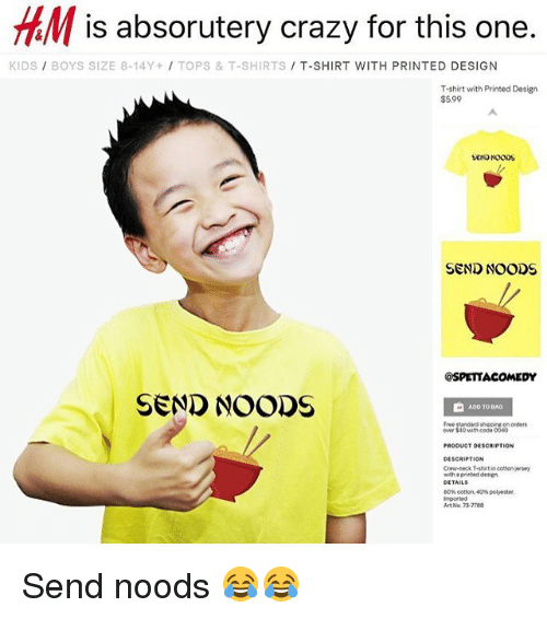 Crazy, Memes, and Free: is absorutery crazy for this one.  KIDS/ BOYS SIZE 8-14Y+ TOPS &T-SHIRTS T-SHIRT WITH PRINTED DESIGN  T-shirt with Printed Design  $5.99  SEND NOODS  SEND NOODS  OSPETTACOMEDY  SeND NOODS  ADO TODAO  Free standard shecin on orde  over $40 with code 0040  DESCRIPTION  with a prinbed design  DETAILS  60% cotton 40% polyester  mported  Art No 73-7788 Send noods 😂😂