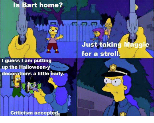 Is Bart Home I Guess I Am Putting Up The Halloween Y Decorations A Little Early Criticism Accepted Just Takin Maggie For A Stroll Halloween Meme On Me Me Unfortunately they are currently only available for purchase on us itunes so it would be great to be able to watch them on disney+. i guess i am putting up the halloween y