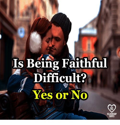 Is Being Faithful Difficult Yes Or No Relationship Quotes Meme On