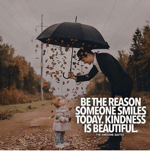 Is Bethe Reason Someone Smiles Today Kindness Is Beautiful The
