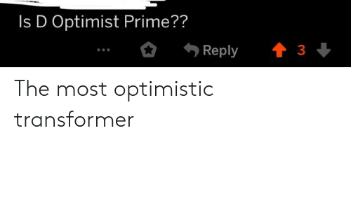 Is D Optimist Prime?? Reply 3 the Most Optimistic