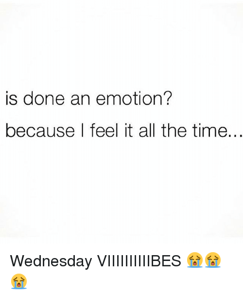 Memes, Time, and Wednesday: is done an emotion?  because I feel it all the time, Wednesday VIIIIIIIIIIBES 😭😭😭