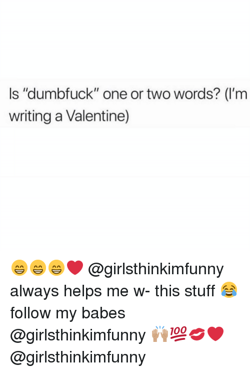 Is Dumbfuck One Or Two Words Im Writing A Valentine