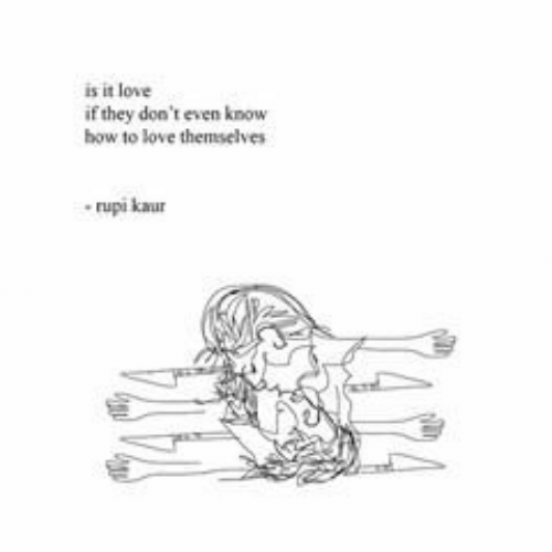 Love, How To, and How: is it love  if they don't even know  how to love themselves  rupi kaur