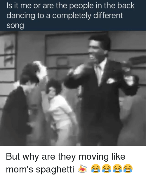 Memes, Songs, and Spaghetti: Is it me or are the people in the back  dancing to a completely different  Song But why are they moving like mom's spaghetti 🍝 😂😂😂😂