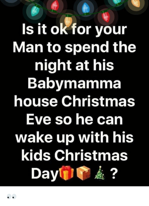 Christmas Memes For Kids.Is It Ok For Your Man To Spend The Night At His Babymamma
