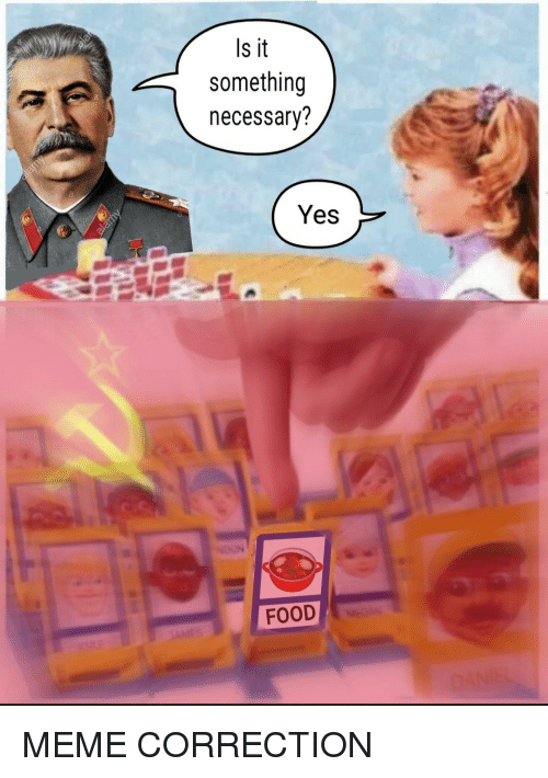 Food, Meme, and Yes: Is it  something  necessary?  Yes  FOOD MEME CORRECTION
