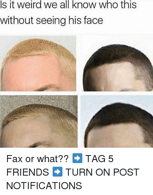 Friends, Memes, and Weird: Is  it  weird  we  all  know  who  this  without seeing his face Fax or what?? ➡️ TAG 5 FRIENDS ➡️ TURN ON POST NOTIFICATIONS