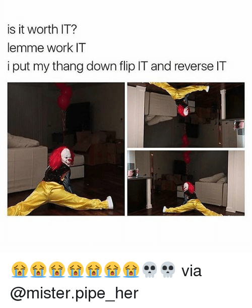 Memes, Work, and 🤖: is it worth IT?  lemme work IT  i put my thang down flip IT and reverse IT 😭😭😭😭😭😭😭💀💀 via @mister.pipe_her