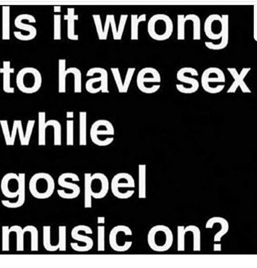 Is It Wrong to Have Sex While Gospel Music On? | Reddit Meme