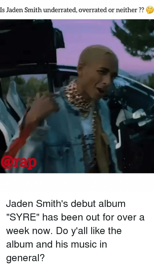 "Jaden Smith, Memes, and Music: Is Jaden Smith underrated, overrated or neither??  @rap Jaden Smith's debut album ""SYRE"" has been out for over a week now. Do y'all like the album and his music in general?"
