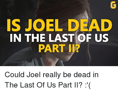 Video Games, The Last of Us, and Iis: IS JOEL DEAD  IN THE LAST OF US  PART IIR Could Joel really be dead in The Last Of Us Part II? :'(