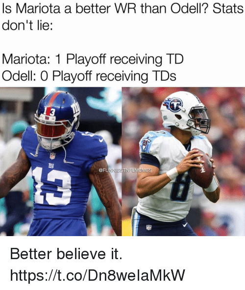 Tds, Believe, and Lie: Is Mariota a better WR than Odell? Stats  don't lie:  Mariota: 1 Playoff receiving TD  Odell: 0 Playoff receiving TDs  3  @F  NIESTNELMEMES Better believe it. https://t.co/Dn8weIaMkW