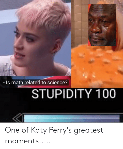 Is Math Related to Science? STUPIDITY 100 One of Katy