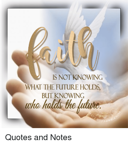 Is Not Knowing What The Future Holds But Knowing Who Hold The Lature