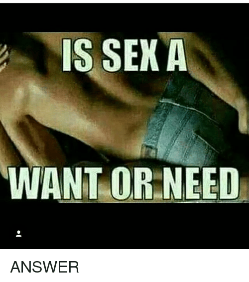 Is sex a need or a want