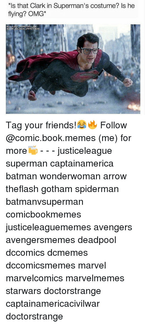 """Black Panther, Comic-Book, and Black Panthers: """"Is that Clark in Superman's costume? Is he  flying? OMG""""  GI JUST MARVEL DC  IG W BLACK PANTHER Tag your friends!😂🔥 Follow @comic.book.memes (me) for more🍻 - - - justiceleague superman captainamerica batman wonderwoman arrow theflash gotham spiderman batmanvsuperman comicbookmemes justiceleaguememes avengers avengersmemes deadpool dccomics dcmemes dccomicsmemes marvel marvelcomics marvelmemes starwars doctorstrange captainamericacivilwar doctorstrange"""