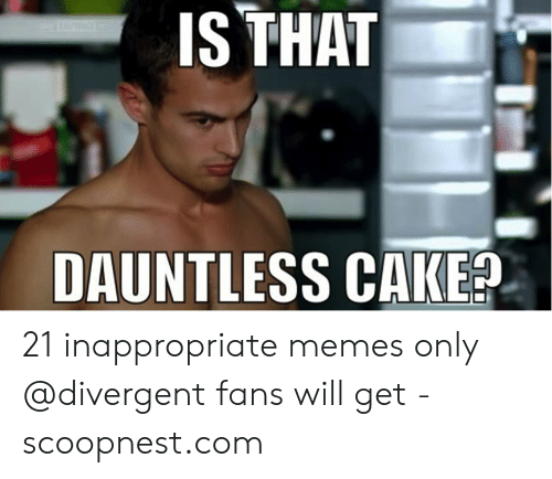 Is That Dauntless Cake 21 Inappropriate Memes Only Fans Will Get