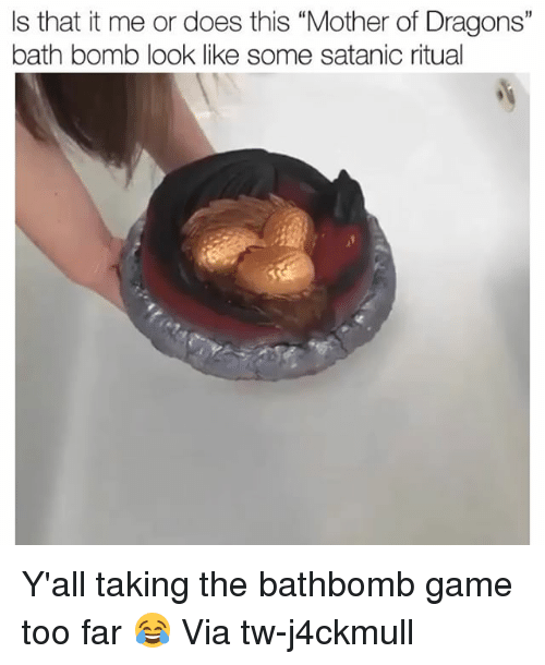 "Funny, Bath Bomb, and Game: Is that it me or does this ""Mother of Dragons""  bath bomb look like some satanic ritual Y'all taking the bathbomb game too far 😂 Via tw-j4ckmull"
