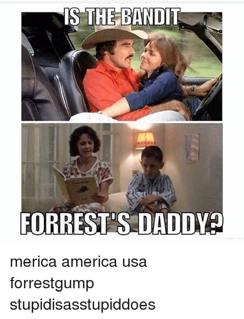 Is The Bandit Forrest S Daddy Merica America Usa Forrestgump