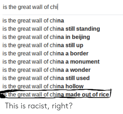 Beijing, Facepalm, and China: is the great wall of chi  is the great wall of china  is the great wall of china still standing  is the great wall of china in beijing  is the great wall of china still up  is the great wall of china a border  is the great wall of china a monument  is the great wall of china a wonder  is the great wall of china still used  is the great wall of china hollow  sthe great wall of china made out of rice This is racist, right?
