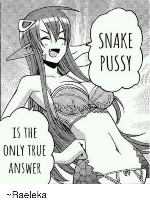 Dank Pussy And True Is The Only True Answer Snake Pussy Raeleka