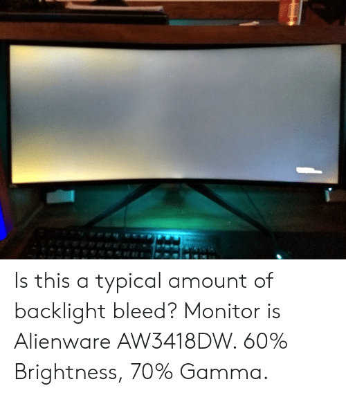 Is This a Typical Amount of Backlight Bleed? Monitor Is