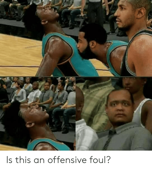 This, Foul, and Offensive: Is this an offensive foul?