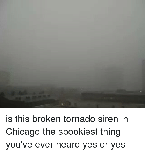 Funny, Tornado, and Yes: is this broken tornado siren in Chicago the spookiest thing you've ever heard yes or yes