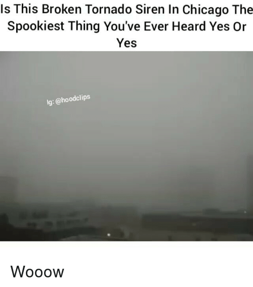Funny, Tornado, and Yes: Is This Broken Tornado Siren In Chicago The  Spookiest Thing You've Ever Heard Yes Or  Yes  lg: @hoodclips Wooow