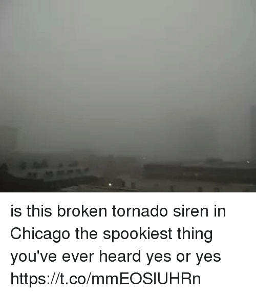 Chicago, Funny, and Tornado: is this broken tornado siren in Chicago the spookiest thing you've ever heard yes or yes https://t.co/mmEOSlUHRn