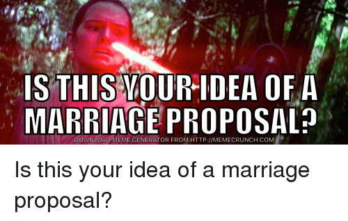 Marriage, Meme, and Star Wars: IS THIS MOURIDEA OFA  MARRIAGE PROPOSAL?  DOWNLOAD MEME GENERATOR FROM HTTP://MEMECRUNCH.COM