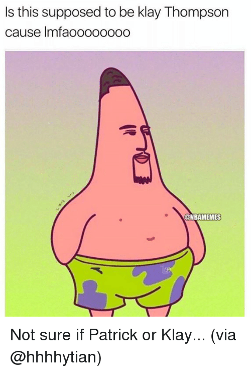 Klay Thompson, Nba, and Via: Is this supposed to be klay Thompson  cause Imfaoooo0000  ONBAMEMES Not sure if Patrick or Klay... (via @hhhhytian)